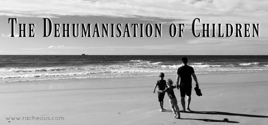 the-dehumanisation-of-children-racheous