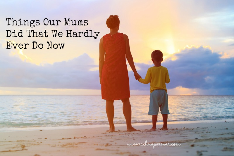 7 Things Our Mums Did that We Hardly Do Now