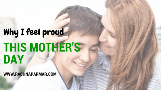 Why I Feel So Proud This Mother's Day?