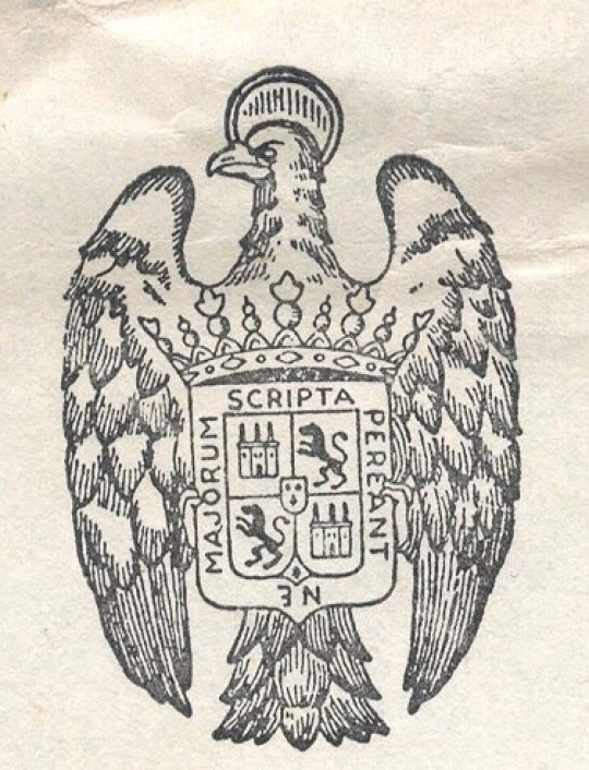 From a 1954 commercial cover on the stationery of a Spanish book dealer. The eagle with the halo is an iconographic emblem of St. John the Evangelist. Placing this eagle behind the Spanish national arms (which this shield approximates except for the added motto) was the practice of the Fascist regime of General Franco. The motto, in a border in distinctive Spanish style, is that of the Sociedad de Bibliofilos Españoles (Society of Spanish Book-Lovers), a publisher of Spanish bibliographic and antiquarian works, and means what our ancestors wrote should not be lost . Its use on this letterhead implies a professional connection between the bookseller and the society.