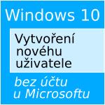Vytvoření nového uživatele bez účtu u Microsoftu ve [Windows 10]