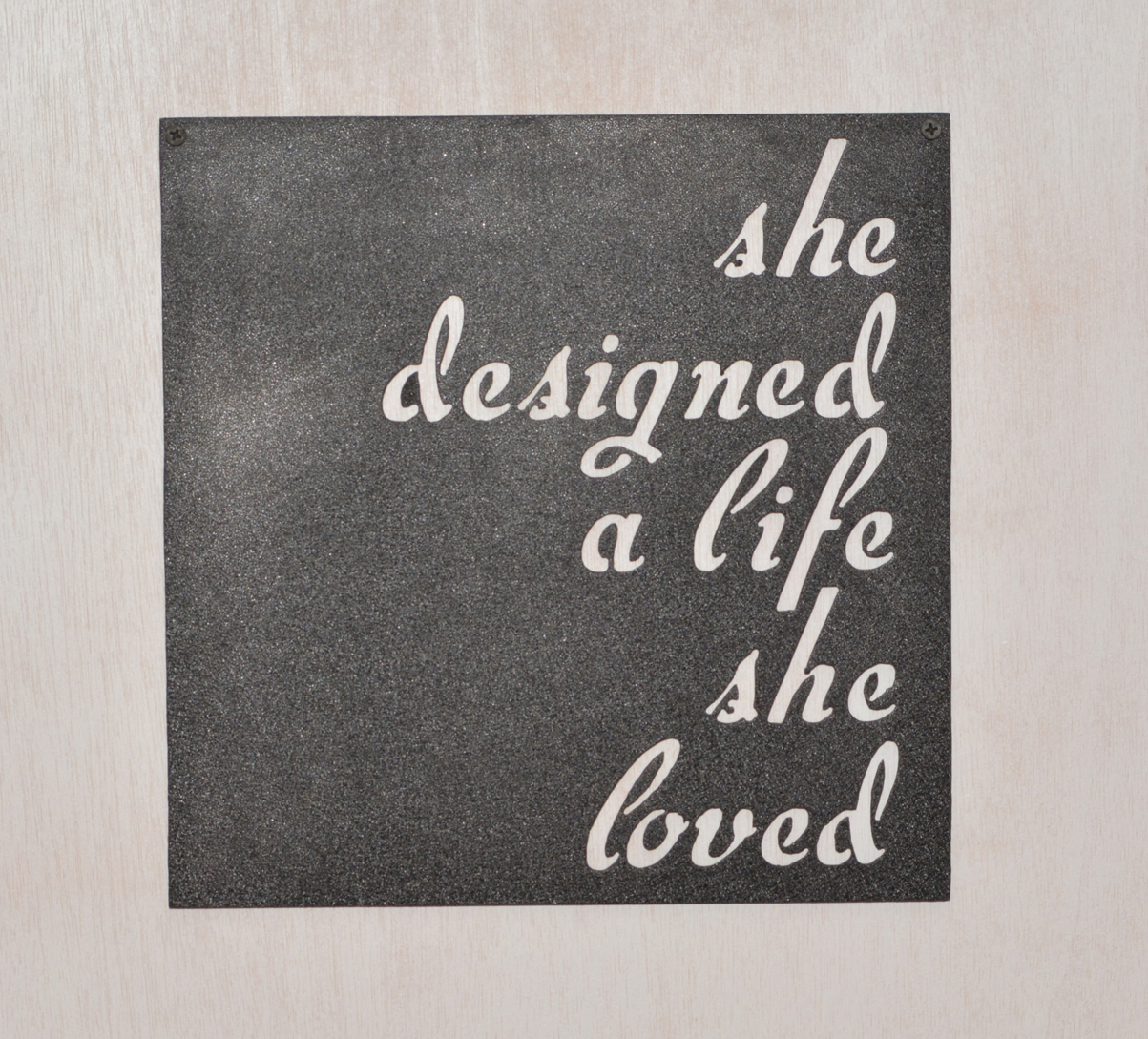 She designed a life she loved Inspirational Metal Sign