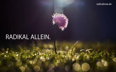 Radikal Allein.