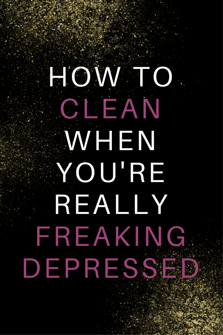 Cleaning When Depressed -Tips to Clean When You Feel Like ...