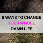 Easy Ways to Change Your Life