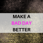 Make a Bad Day Better