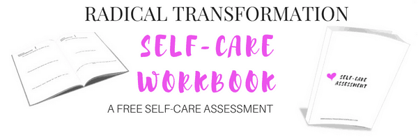 Self Care Essment | Self Care Assessment 5 Radical Transformation Project