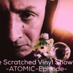 Adrian Shephard – Scratched Vinyl Show #6 – Atomic