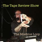 The Tape Review Show – The Moebius Loop