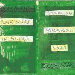 Dai Coelacanth – Drunk Skulls in Slime/Strange Strange Love