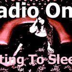 Radio On – Getting to Sleep