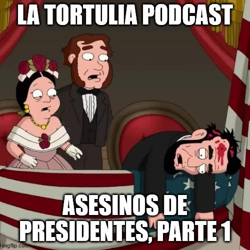 La Tortulia #208 - Asesinos de presidentes, parte 1