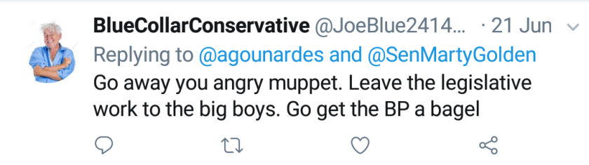 """Blue Collar Conservative Tweeted: """"Go away you angry muppet. Leave the legislative work to the big boys. Go get the BP a bagel"""" replying to @agounardes and @SenMartyGolden"""