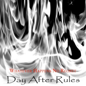 DAY AFTER RULES - Whatever Happens No Regrets CD cover