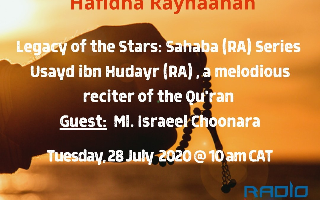 Legacy of the Stars Sahaba RA Series Usayd Ibn Hudayr RA, A Melodious reciter of the Quraan, Guest Ml Israeel Choonara