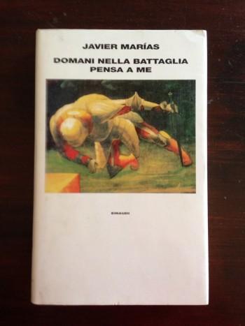 """Javier Marias – Domani nella battaglia pensa a me: ovvero """"Ognuno mente… forse"""""""
