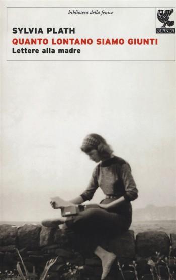 """Sylvia Plath – """"Quanto lontani siamo giunti"""""""