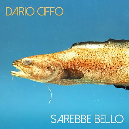 Sarebbe bello: il primo EP solista di Dario Ciffo