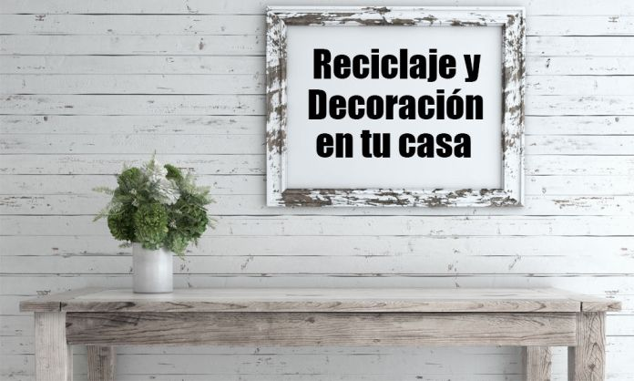 Reciclaje y decoración en tu casa