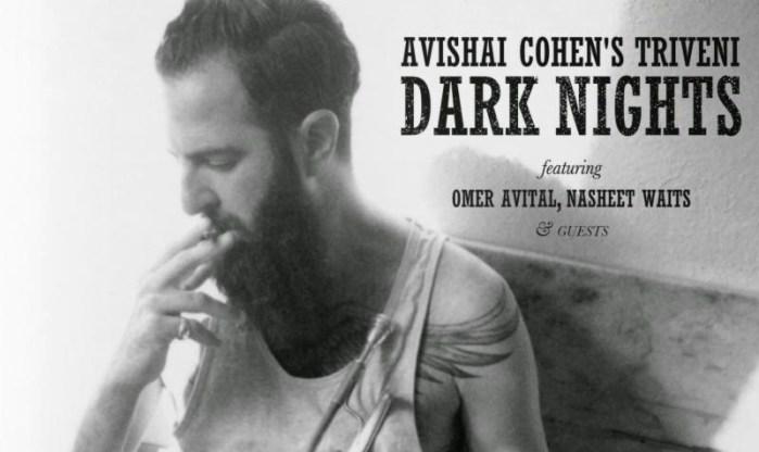 De noche y a oscuras con Avishai Cohen