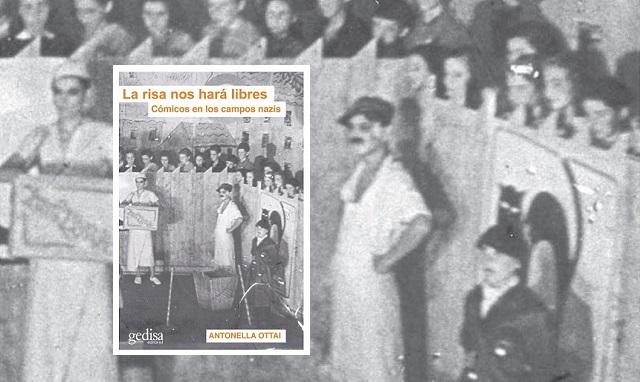 """""""La risa nos hará libres. Cómicos en los campos nazis"""" de Antonella Ottai"""