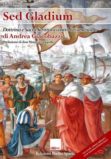 """In uscita """"Sed Gladium. Dottrina e Sacra Scrittura contro l'ecumenismo"""", prefazione di don M. Tranquillo"""