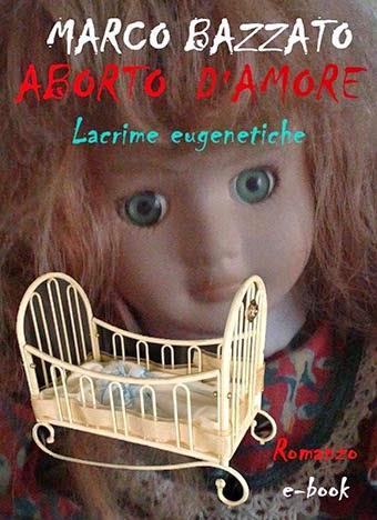 'Aborto d'amore', di Marco Bazzato. La recensione di Carlo Di Pietro