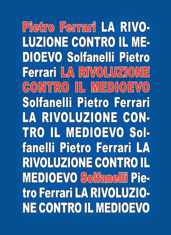 Piero Vassallo recensisce 'La rivoluzione contro il Medioevo' (di Pietro Ferrari)