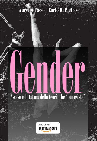 """Gender: ascesa e dittatura della teoria che """"non esiste"""". Finalmente disponibile anche in Italia"""