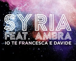"Syria Ft Ambra ""Io Te Francesca e Davide"""