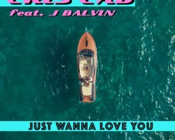 "CRIS CAB feat J BALVIN – ""JUST WANNA LOVE YOU"""