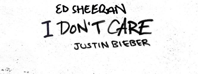 Ed Sheeran & Justin Bieber- I Don't Care
