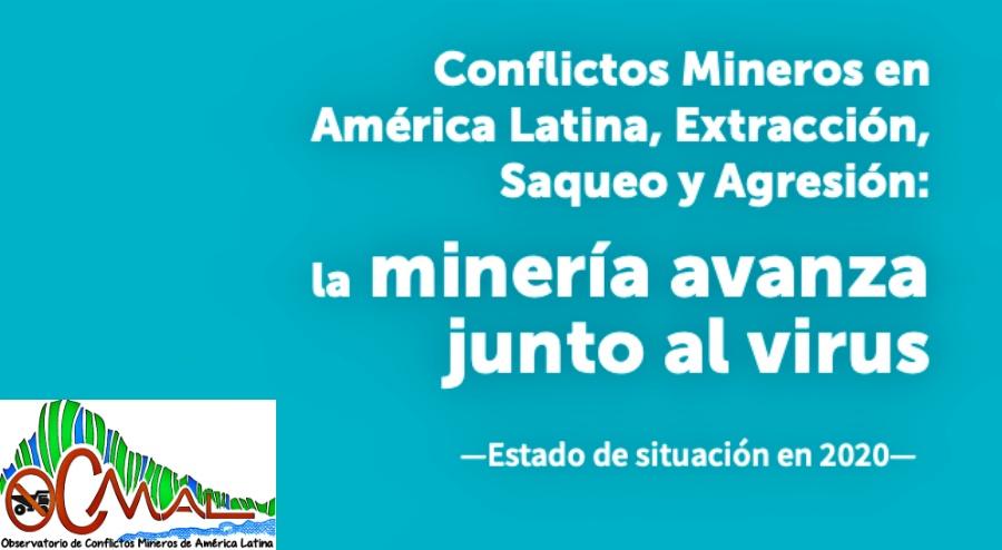 Conflictos Mineros en América Latina, Extracción, Saqueo y Agresión: la minería avanza junto al virus