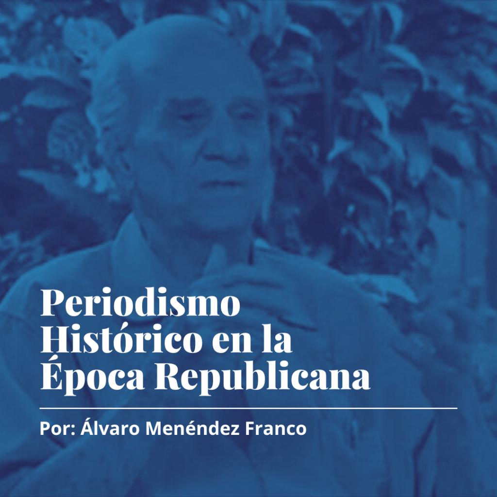 Periodismo Histórico en la Época Republicana por Álvaro Menéndez Franco
