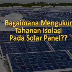 bagamana cara mengukur tahanan isolasi pada solar panel
