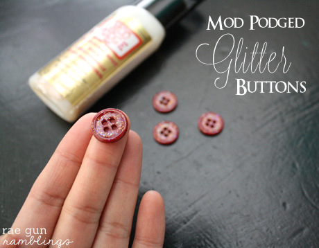 Customize regular buttons with Mod Podge - Rae Gun Ramblings