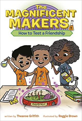 The Magnificent Makers How to Test Friendships by Theanne Griffith