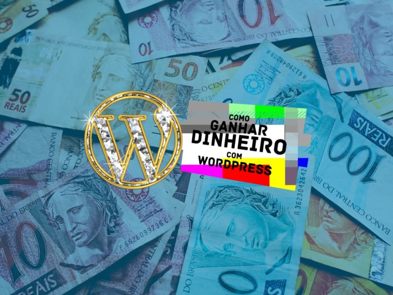 Texto ¨Como ganhar dinheiro com WordPress¨ sobre várias notas de dinheiro