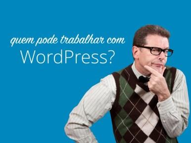 """Texto ¨Quem pode trabalhar com WordPress?"""" ao lado de uma foto de um homem de meia idade usando óculos e colete de lã"""