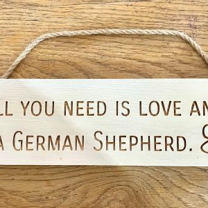Rustic 30cm DOG Sign – All You Need Is Love And A German Shepherd