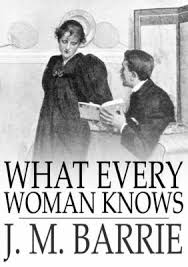 What Every Woman Knows J M Barrie