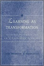 Learning as Transformation Critical Perspectives on a Theory in Progress Jack Mezirow