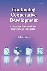 Continuing Cooperative Development A Discourse Framework for Individuals as Colleagues by Julian Edge