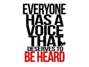 Everybody has a voice that deserves to be heard