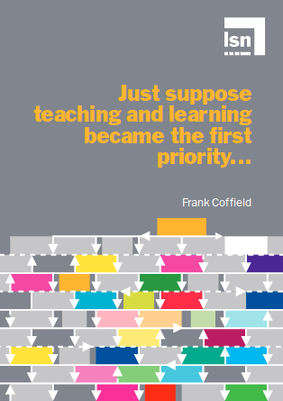 Just suppose teaching and learning became the first priority by Frank Coffield