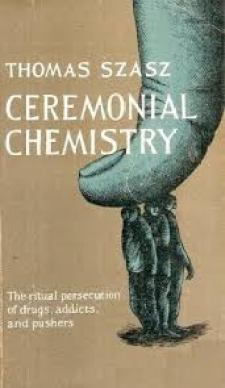 Click to Read: 'Ceremonial Chemistry The Ritual Persecution of Drugs, Addicts and Pushers by Thomas Szasz'