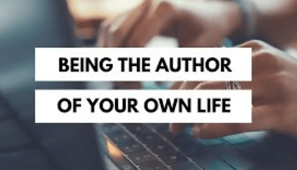Being the author of your own life