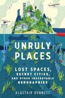 Unruly Places - Alastair Bonnett