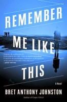 Remember Me Like This - Bret Anthony Johnston