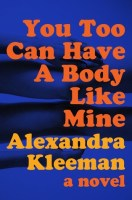You Too Can Have A Body Like Mine - Alexandra Kleeman